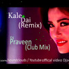 kale dai remix Dj praveen (Club mix).mp3