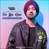 DILJIT DOSANJH - DO YOU KNOW - DRUM & BASS MASHUP - QUANTUM THEORY