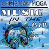 Christian Moga - Music In The Air [⬇DOWNLOAD FREE = Buy Button⬇]
