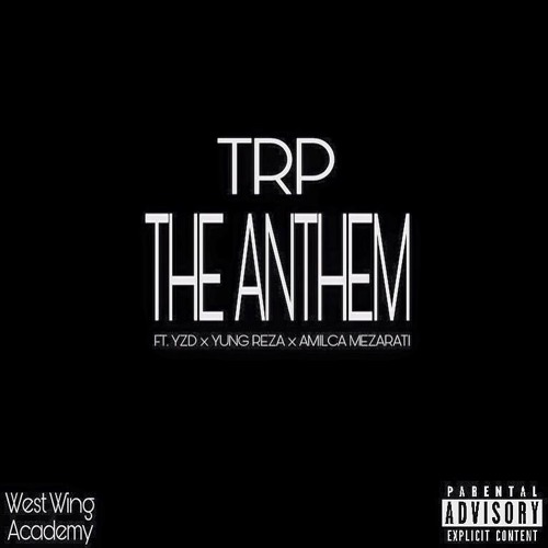 TRP - The Anthem (Ft. YZD, Yung Reza & Amilca Mezarati)