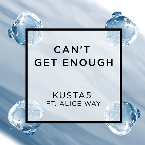 Can't Get Enough (ft. Alice Way)