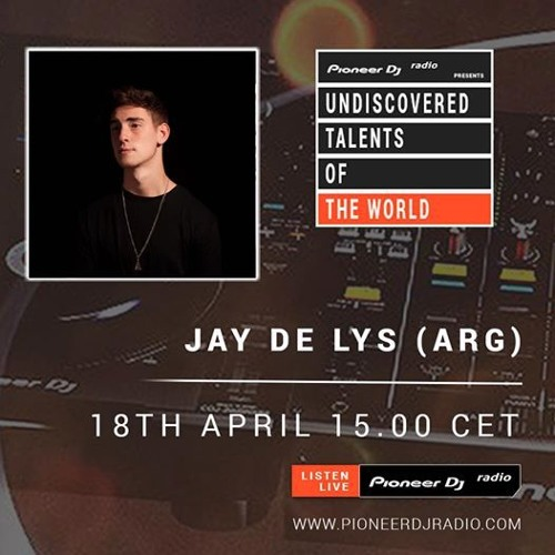 Pioneer DJ Radio - Undiscovered Talents of the World pres. Jay de Lys. LIVE BROADCAST