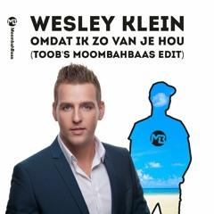 Wesley Klein - Omdat Ik Zo Van Je Hou (Toob's Moombahbaas Edit)(FREE DOWNLOAD)