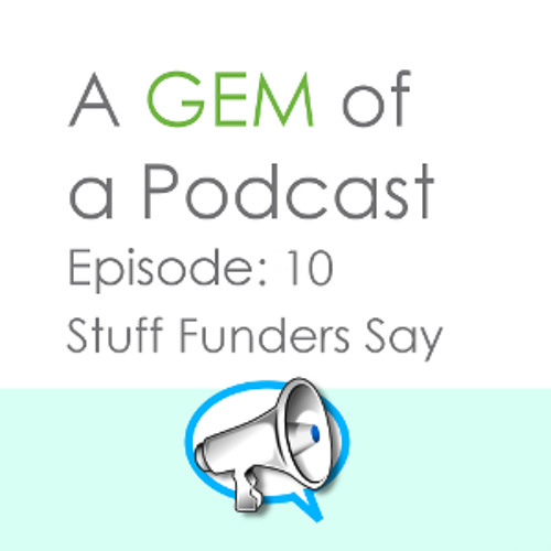 Episode 10 Stuff Funders Say