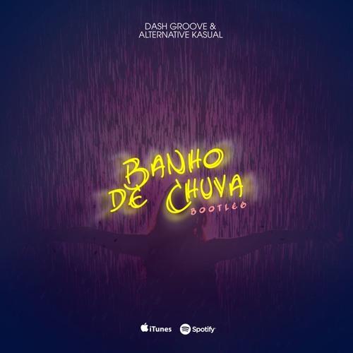 Baixar Dash Groove & Alternative Kasual - Banho De Chuva [download na descrição]