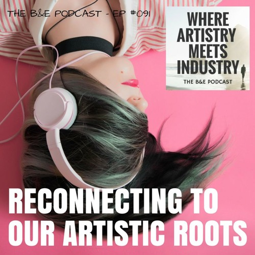 B&EP #091 - Reconnecting to Our Artistic Roots (w/ Thalia Couture)