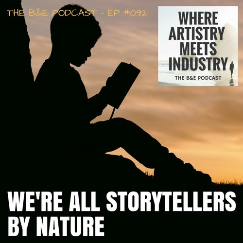 B&EP #092 - We're All Storytellers By Nature