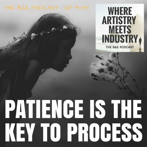 B&EP #093 - Patience is the Key to Process