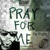 PRAY FOR ME RockamoMuzik ft OgBiggz