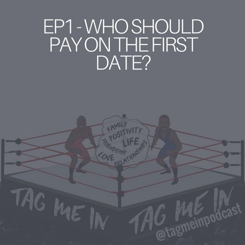 EP 1 - Who should pay on the first date?