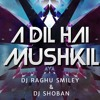 A DIL HAI MUSHKIL SONG ON THE MIX DJ SHOBAN DJ RAGHU SMILEY