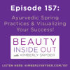 Episode 157: Ayurvedic Spring Practices & Visualizing Your Success!