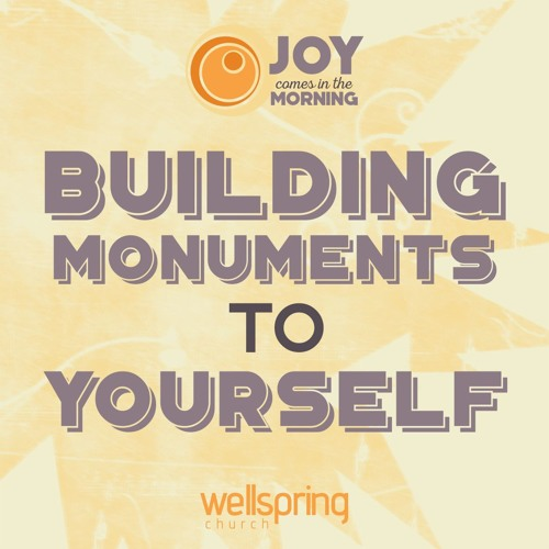 Building Monuments To Yourself | Pastor Steve Gibson