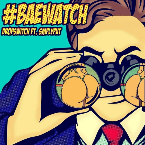 Download DropSwitch- #BaeWatch ft. Jimmy Wit An H [Caps Lock Crew Exclusive]