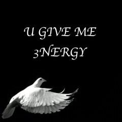 U Give Me 3nergy