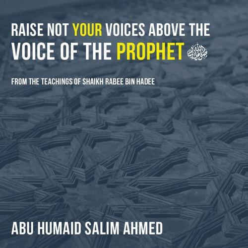 Raise not Your Voices Above the Voice of the Prophet صلى الله عليه وعلى آله وسلم