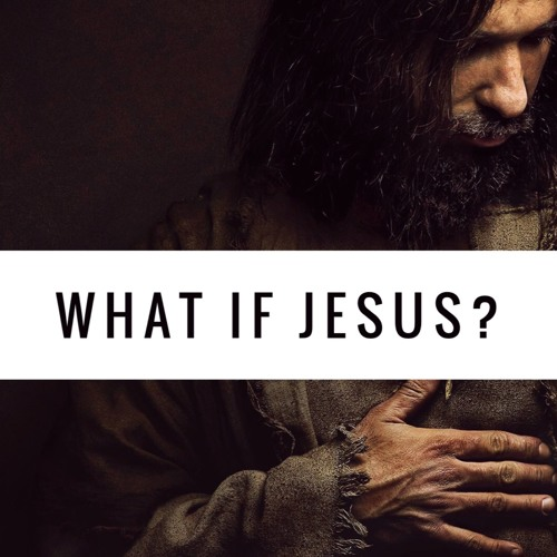 What if Jesus?