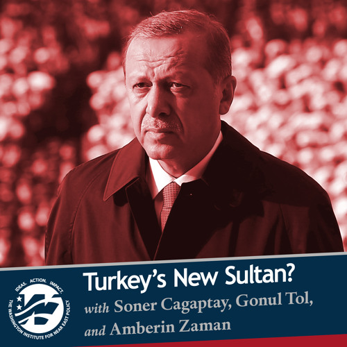 Turkey's New Sultan? With Soner Cagaptay, Gonul Tol, and Amberin Zaman