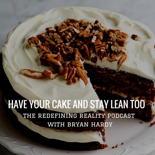 Have Your Cake and Stay Lean Too - Ep. 31