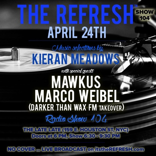 The REFRESH Radio Show # 104 (+ special guest sets from Marco Weibel & Mawkus from Darker Than Wax)