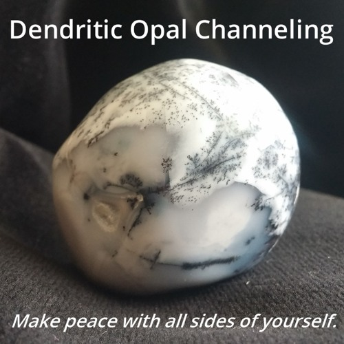 Dendritic Opal Channeling 23Sep16