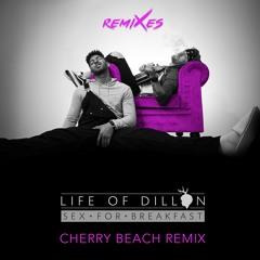 Life Of Dillon - Sex For Breakfast (Cherry Beach Remix)