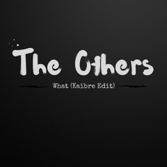 The Others - What (Kaibre Edit) [FREE]