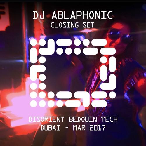 DJ ABLAPHONIC - Closing Set - Disorient Bedouin Tech - Dubai 2017