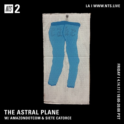 The Astral Plane on NTS w/ AMAZONDOTCOM & Siete Catorce - 4/13
