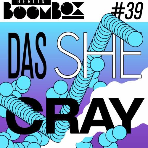 Berlin Boombox Mixtape #39 - Das She Cray