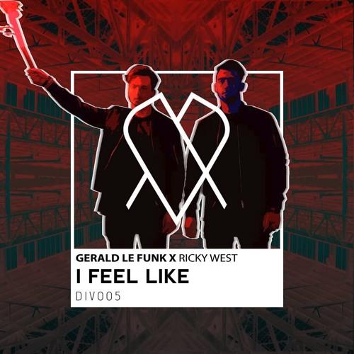 Gerald Le Funk X Ricky West - I Feel Like