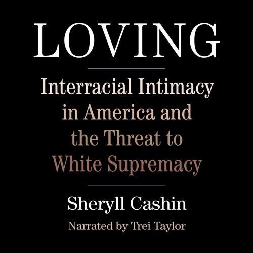 """A Selection from """"Loving: Interracial Intimacy in America and the Threat to White Supremacy"""""""
