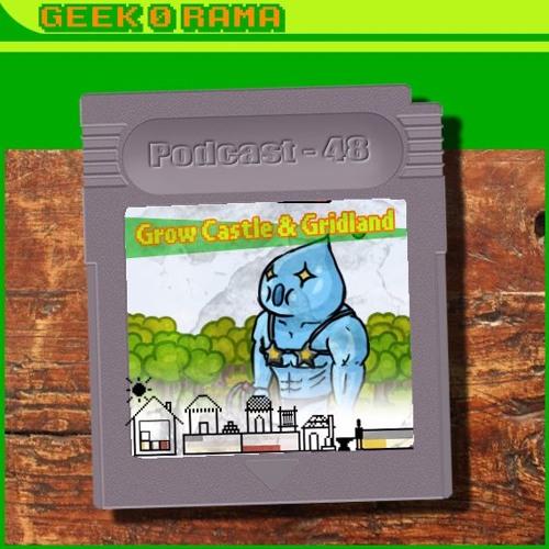 Episode 048 Geek'O'rama - Grow Castle & Gridland