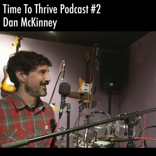 Time To Thrive Podcast #2 - Dan McKinney