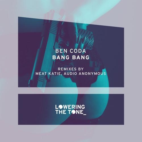 Ben Coda - Bang Bang - Meat Katie Remix - Lowering The Tone.