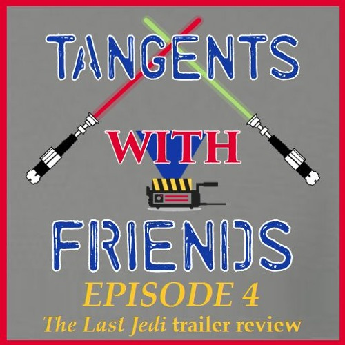 Tangents with Friends, Episode 4 - The Last Jedi teaser trailer review
