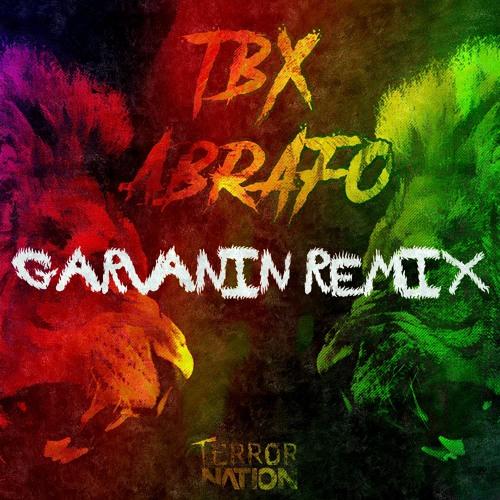 TBX - Abrafo (Garvanin Remix) [Terror Nation Exclusive]