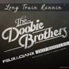 The Doobie Brothers - Long Train Runnin'(Felix & Gianx 2k17 Bootleg)