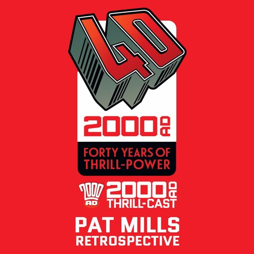40 Years of Thrill-power Festival: Pat Mills Retrospective
