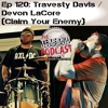Episode 120 - Travesty Davis / Devon LaCore (Claim Your Enemy)