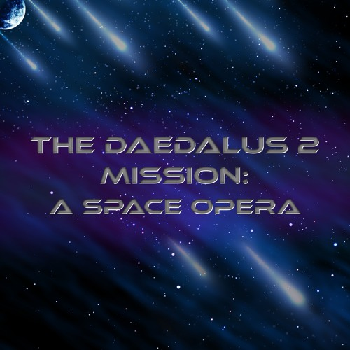 The Daedalus 2 Mission: A Space Opera
