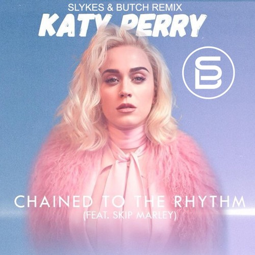 Katy Perry Chained To The Rhythm Slykes Butch Dance Remix By