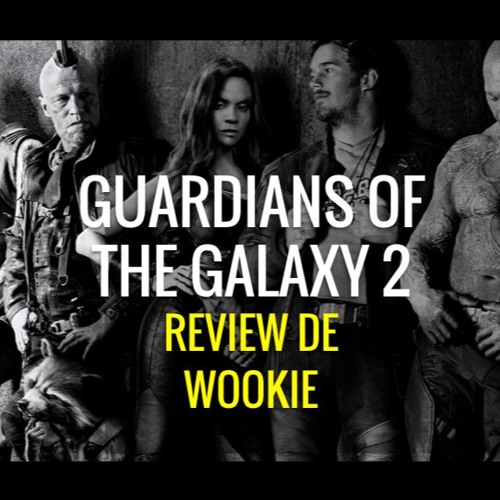 Guardians of the Galaxy, vol. 2: review de Wookie