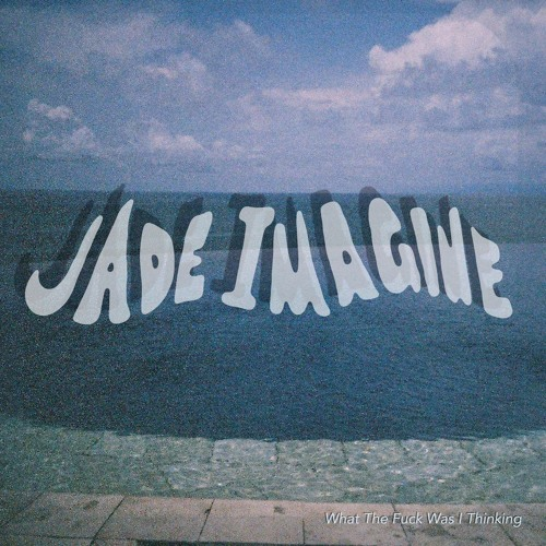 Jade Imagine - What The Fuck Was I Thinking