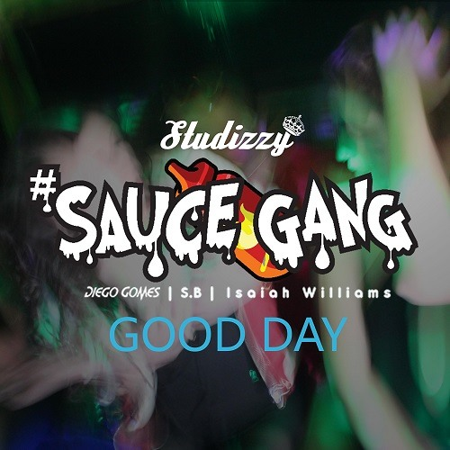 Sauce Gang - Good Day feat. Diego Gomes, S.B, Isaiah Williams