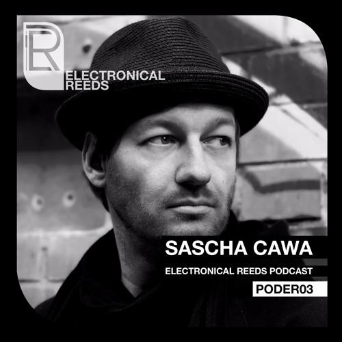 Sascha Cawa - Electronical Reeds Podcast #03