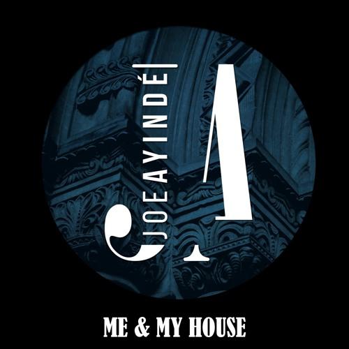 Joe Ayinde - Me & My House (Prod. Mark Rajcoomar)