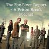 The Fox River Report - A Prison Break Podcast - Season 5 - Episode 4