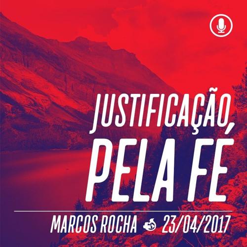 Justificação pela Fé - 23/04/2017 - Marcos Rocha