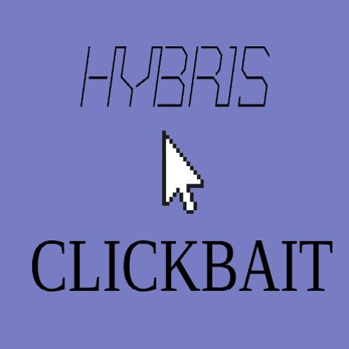 Clickbait by hybris free listening on soundcloud sciox Choice Image